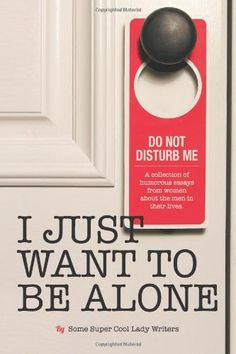 I Just Want To Be Alone - funny book about writers and their husbands.  From the series of I Just Want To Pee Alone.  So good. #books
