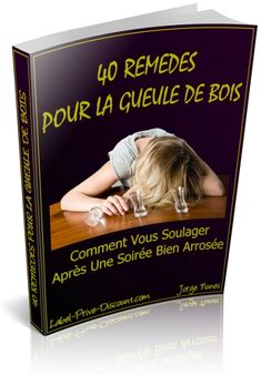 40 REMÈDES POUR LA GUEULE DE BOIS - Comment Vous soulager Après Une Soirée Bien Arrosée