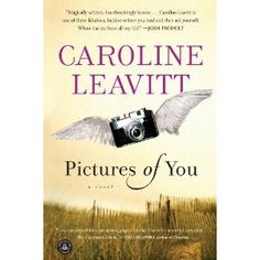 Pictures of You by Caroline Leavitt Just finished--great book!