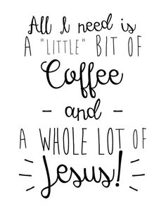 "$5.00 Bible Verse Print - All I need is a ""little"" bit of coffee and a whole lot of Jesus! This quote says it all! And of course we had to add in the sarcastic quotations because who really has a little bit of coffee. Right? If this quote describes you or someone you know it should be displayed at the home and workplace!  -Coffee theme - Different size options available -#bibleverse #bibleverseprint #christianart #instantdownload #coffeelovers #jesuslovers"