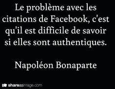 """""""Le problème avec les citations de Facebook, c'est qu'il est difficile de savoir si elles sont authentiques."""" - Napoléon Bonaparte"""