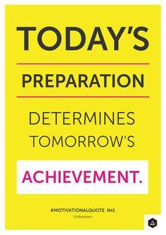 'Today's preparation determines tomorrows achievement' Motivational Quote No1