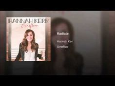 """Music Artist: Hannah Kerr. Song Title: """"Radiate.""""  Album Ttile: Overflow. Genre: Christian Contemporary/Worship/Praise Music. Comments: I enjoy this song s oooo much! This music has a Zen-like, or a Japanese-like sound....Listen for yourself, and comment what music sound you think it has. Enjoy! ~ via YouTube."""