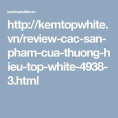 http://kemtopwhite.vn/review-cac-san-pham-cua-thuong-hieu-top-white-4938-3.html