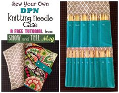 How to sew your own DPN knitting needle case :) Free tutorial/ pattern from Show and Tell Meg