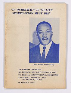 """""""If Democracy Is to Live, Segregation Must Die"""" An Address Delivered by the Rev. Martin Luther King to the Constitutional Convention, Transport Workers Union of America, AFL-CIO, October 1961 Martin Luther King Speech, Martin King, Voter Information, Race In America, Workers Union, October 5, The Rev, King Jr, Time Capsule"""