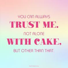 Party quote we love: You can always trust me. not alone with cake, but other than that. Cake Quotes, Party Quotes, I Smile, Make Me Smile, Love Cake, Trust Me, Canning, Home Canning, Conservation