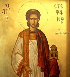 St. Stephen, First Deacon and First Martyr