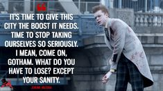Jerome Valeska: It's time to give this city the boost it needs. Time to stop taking ourselves so seriously. I mean, come on, Gotham. What do you have to lose? Except your sanity. #JeromeValeska #Gotham