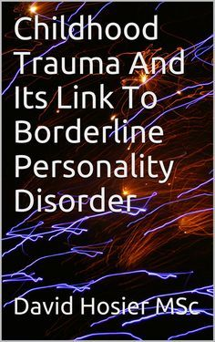 Childhood Trauma:  Its Link to Borderline Personality Disorder  (BPD) and Dissociation.