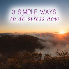 3 Simple Ways to De-stress Now