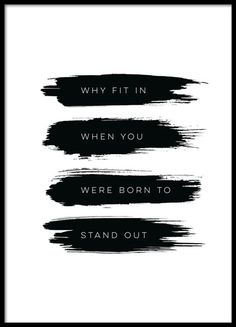 "Cool poster that says "" Why fit in then you were born to stand out"" www.desenio.co.uk"