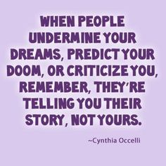 Are people undermining you, predicting your doom or criticizing you?  If so, read this insight.