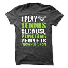 I play tennis because punching people is frowned upon Shirts T-Shirts, Hoodies. ADD TO CART ==► https://www.sunfrog.com/LifeStyle/I-play-tennis-because-punching-people-is-frowned-upon-Shirts[Hot]-48676067-Guys.html?id=41382