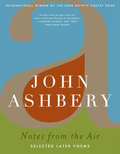 Notes from the Air:  Selected Later Poems | John Ashbery.