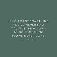 If you want something you've never had, you must be willing to do something you've never done. #semidomesticatedsweeklywordsofwisdom #wordsofwisdom #wordstoliveby #semidomesticated #mindfulliving #slowliving #slowlifestyle #essentialism