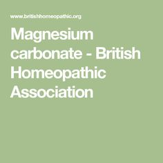 Magnesium carbonate - British Homeopathic Association