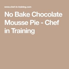 No Bake Chocolate Mousse Pie - Chef in Training