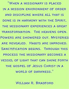 William R. Bradford quote about LDS missionary work. Missionary Care Packages, Missionary Mom, Sister Missionaries, Lds Missionary Quotes, Missionary Homecoming, Lds Quotes, Great Quotes, Inspirational Quotes, Mission Quotes