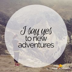 Empowering Affirmations//Leap to Success, Carlsbad, CA. I say yes to new adventures.