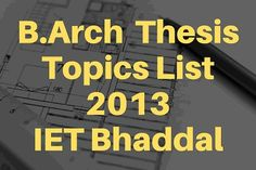 Architecture Thesis Topics IET Bhaddal Roopnagar Architecture Thesis Topics IET Bhaddal B.Architecture Thesis Topics IET Bhaddal Administrative & Housing block for 88 BN CRPF HQ sec-8 Dwarka ND-77. Automobile complex. Bachelor of Architecture Thesis report on EWS housing Mohali. Cancer research and rehabilitation Hospital sector 25 Hisar. Capitol complex Amravati A.P. Central Library and Archives Sonipat Haryana. Comic and cartoon art museum NEW DEHLI. Commercial complex (Futuristic…