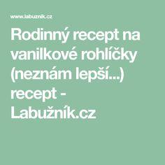 Rodinný recept na vanilkové rohlíčky (neznám lepší...) recept - Labužník.cz