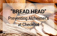 """""""Bread Head"""" – Preventing Alzheimer's at Checkout"""