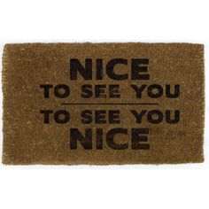 Nice To See You To See You Nice Doormat (£19.95) Gorgeous, fun and quirky gifts for you and your home Hunkydory Home