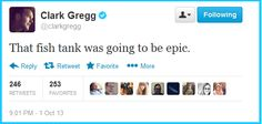 Clark Gregg:  That fish tank was going to be epic.