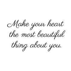 Make your heart the most beautiful thing about you. #quote #loveit ❤️