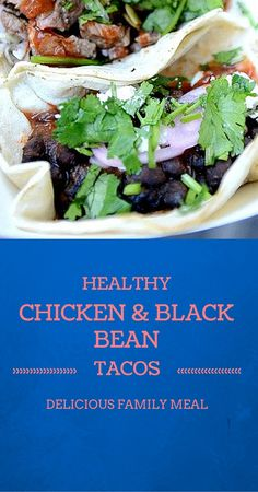 Healthy Chicken & Black Bean Tacos - These became a favorite in my house a few years. They are healthy - low fat, high protein, good fiber - and they are delicious. And easy to make at the end of a long day and still keep everyone happy and know you are feeding them something good for them. If you are gluten free, just leave out the tortilla or get a gluten free tortilla (Whole Foods). A few fresh additions really enhance the flavor.
