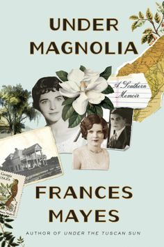 Under Magnolia: A Southern Memoir by Frances Mayes
