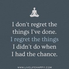 I dont regret the things Ive done. I regret the things I didnt do when I had the chance. by deeplifequotes, via Flickr