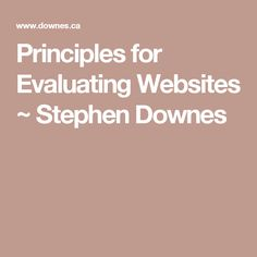 Principles for Evaluating Websites ~ Stephen Downes