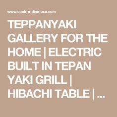 TEPPANYAKI GALLERY FOR THE HOME | ELECTRIC BUILT IN TEPAN YAKI GRILL | HIBACHI TABLE | PORTABLE TEPPAN YAKI GRIDDLE