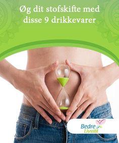 Øg dit stofskifte med disse 9 drikkevarer Hvis du er ude efter en naturlig måde at miste de ekstra kilo på, så tag et kig på disse drikkevarer og øg dit stofskifte naturligt.