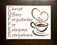 Cross Stitch COFFEE Acronym, Chris Offers Forgiveness For Everyone Everywhere Finished size 8 x 10 inches - No Custom Framing necessary! finishes t Cross Stitching, Cross Stitch Embroidery, Embroidery Patterns, Cross Stitch Designs, Cross Stitch Patterns, Friendship Gifts, Perler Beads, Custom Framing, Needlework