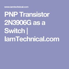 PNP Transistor 2N3906G as a Switch | IamTechnical.com