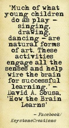 'Much of what young children do as play — singing, drawing, dancing — are natural forms of art. These activities engage all the senses and help wire the brain for successful learning. Sousa, 'How the Brain Learns' Teaching Quotes, Teaching Kids, Kids Learning, Preschool Quotes, Music Education, Childhood Education, Education Quotes, Montessori, Learning Through Play