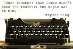 """""""Remember that Dumbo didn't need the feather; the magic was in him."""""""