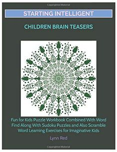 Starting Intelligent Children Brain Teasers: Fun for Kids Puzzle Workbook Combined With Word Find Along With Sudoku Puzzles and Also Scramble Word Learning Exercises for Imaginative Kids Sudoku Puzzles, Logic Puzzles, Puzzles For Kids, Brain Teasers For Adults, Scramble Words, Book Activities, Activity Books, Online Video Games, Word Search Puzzles