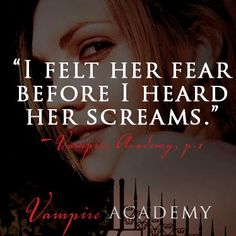 """I felt her fear before I heard her screams."" VAMPIRE ACADEMY by Richelle Mead"