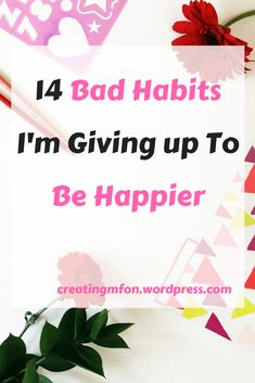 14 bad habits I'm giving up to be happier| heygracie.com What habits are you giving up to be happier and more fulfilled?