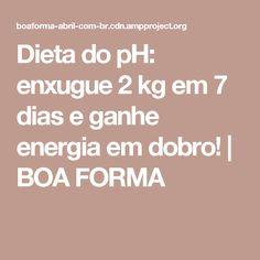 Dieta do pH: enxugue 2 kg em 7 dias e ganhe energia em dobro! | BOA FORMA