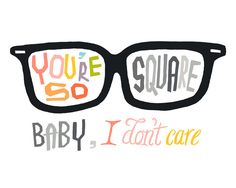 Image result for you're so square baby i don't care meme