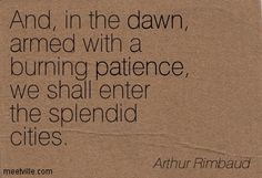 Quotation-Arthur-Rimbaud-patience-dawn-Meetville-Quotes-207368.jpg (403×275)