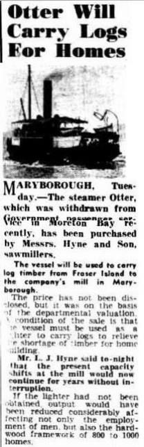"""Otter"" purchased by Hyne and Son to carry log timber from Fraser Island to company's mill in Maryborough."