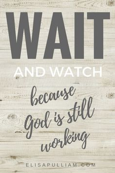 Wait and watch, because God is still working!