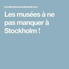 Les musées à ne pas manquer à Stockholm ! Stockholm, Travel