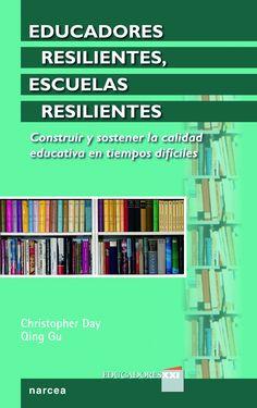 Educadores resilientes, escuelas resilientes : construir y sostener la calidad educativa en tiempos difíciles / Christopher Day, Qing Gu